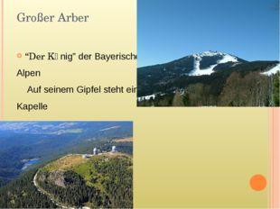 """Großer Arber """"Der Kӧnig"""" der Bayerischen Alpen Auf seinem Gipfel steht eine K"""