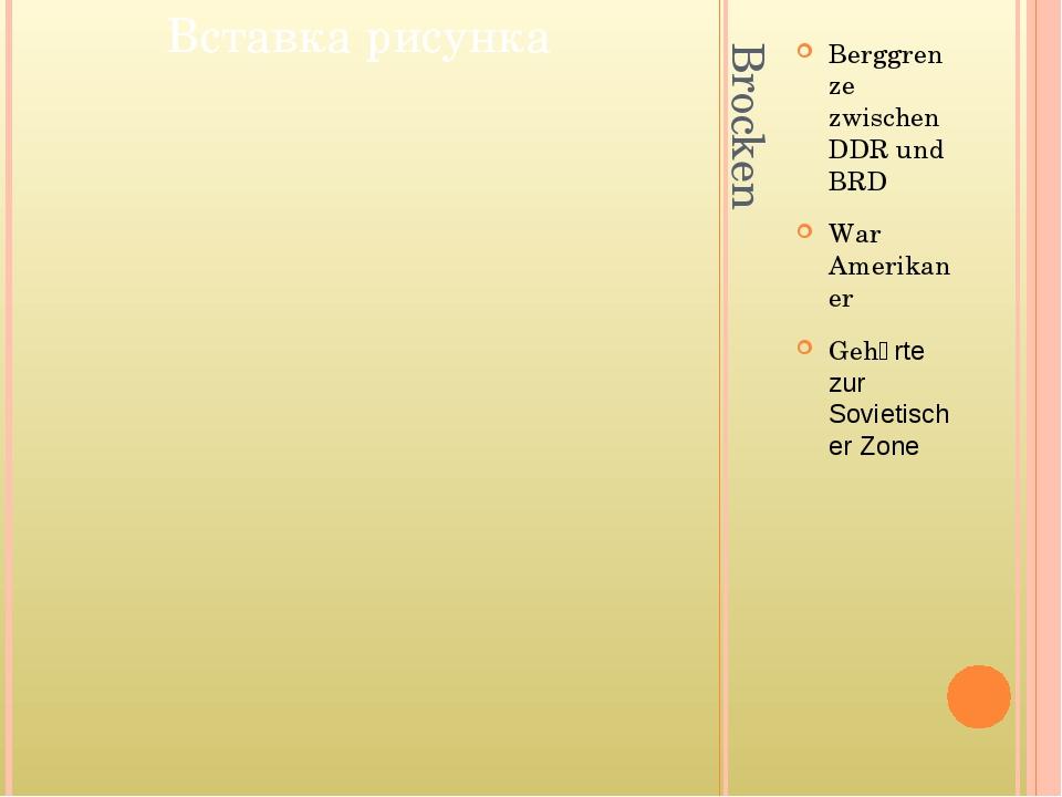 Brocken Berggrenze zwischen DDR und BRD War Amerikaner Gehӧrte zur Sovietisch...