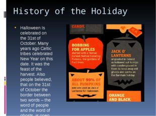 History of the Holiday Halloween Is celebrated on the 31st of October. Many y