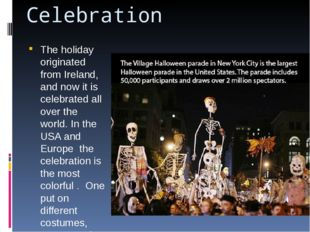 Celebration The holiday originated from Ireland, and now it is celebrated all
