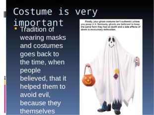 Costume is very important Tradition of wearing masks and costumes goes back t