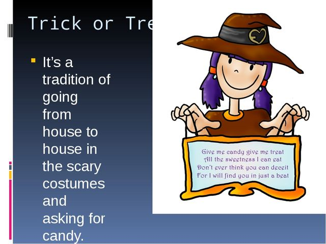 Trick or Treat It's a tradition of going from house to house in the scary cos...