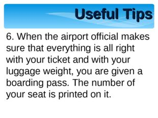Useful Tips 6. When the airport official makes sure that everything is all ri