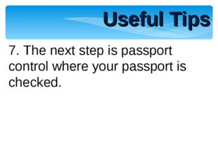 Useful Tips 7. The next step is passport control where your passport is check
