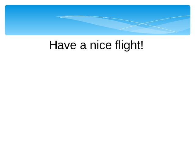Have a nice flight!