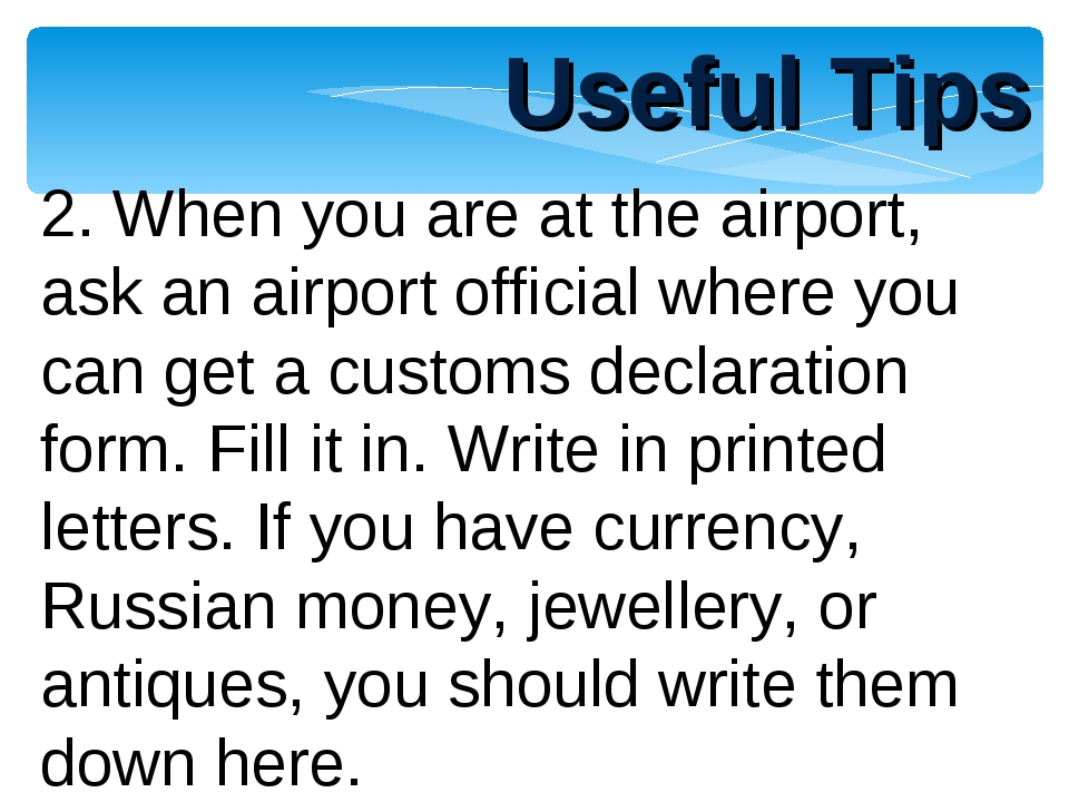Useful Tips 2. When you are at the airport, ask an airport official where you...