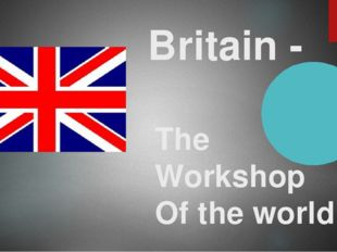 Britain - The Workshop Of the world