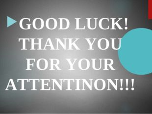 GOOD LUCK! THANK YOU FOR YOUR ATTENTINON!!!