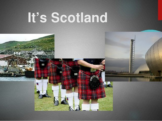 It's Scotland