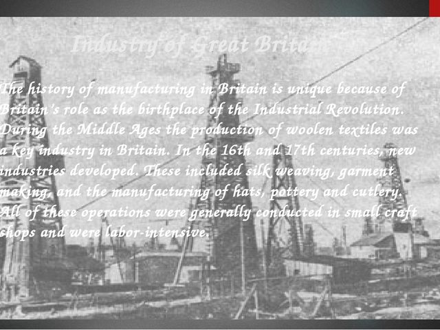 Industry of Great Britain The history of manufacturing in Britain is unique b...