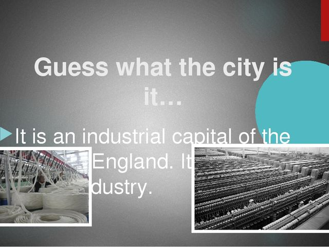 Guess what the city is it… It is an industrial capital of the North of Engla...
