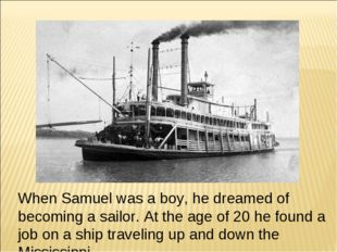 When Samuel was a boy, he dreamed of becoming a sailor. At the age of 20 he f