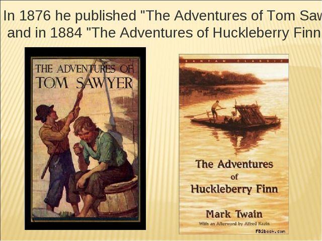 "In 1876 he published ""The Adventures of Tom Sawyer"" and in 1884 ""The Adventur..."