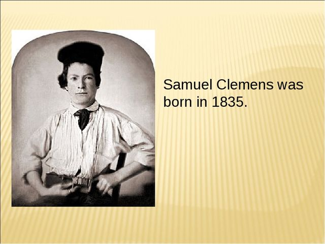 Samuel Clemens was born in 1835.