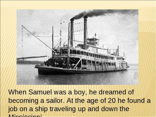 When Samuel was a boy, he dreamed of becoming a sailor. At the age of 20 he f...