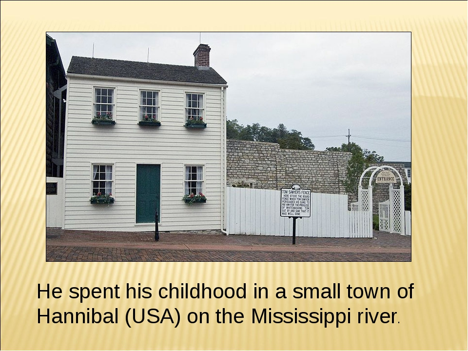He spent his childhood in a small town of Hannibal (USA) on the Mississippi r...