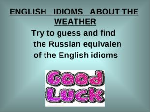 ENGLISH   IDIOMS   ABOUT THE  WEATHER              Try to guess and find