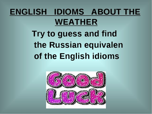 ENGLISH   IDIOMS   ABOUT THE  WEATHER              Try to guess and find...