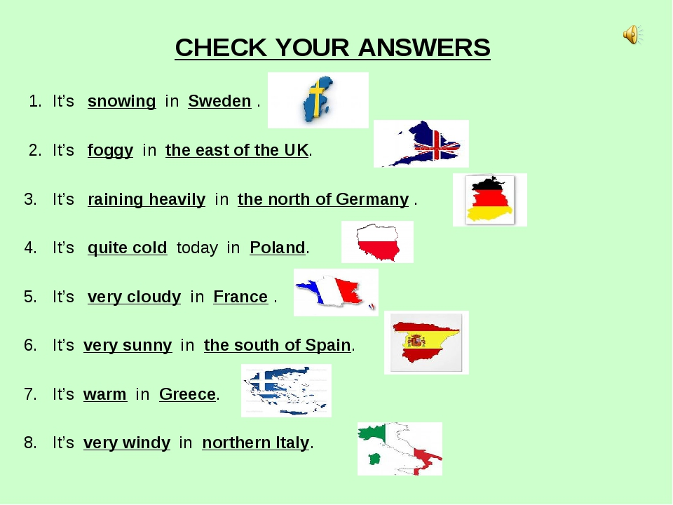 CHECK YOUR ANSWERS     1.  It's snowing in Sweden ....