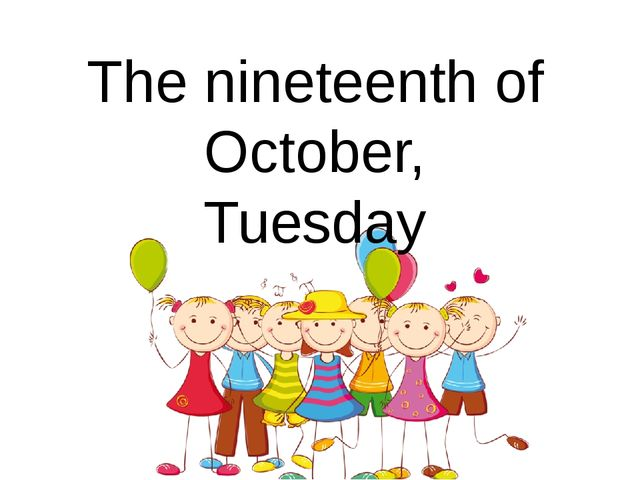 The nineteenth of October, Tuesday