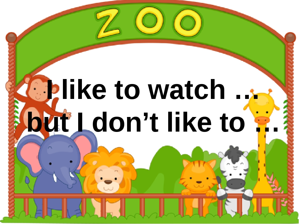 I like to watch … but I don't like to …