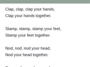Clap, clap, clap your hands, Clap your hands together. Stamp, stamp, stamp y