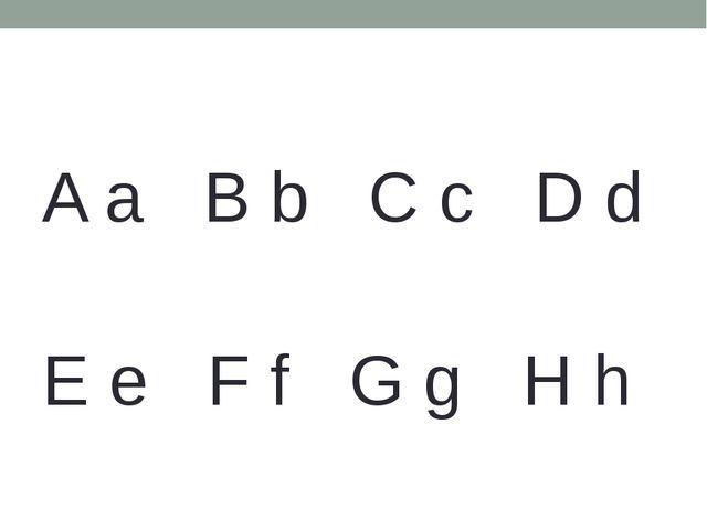 A a B b C c D d E e F f G g H h