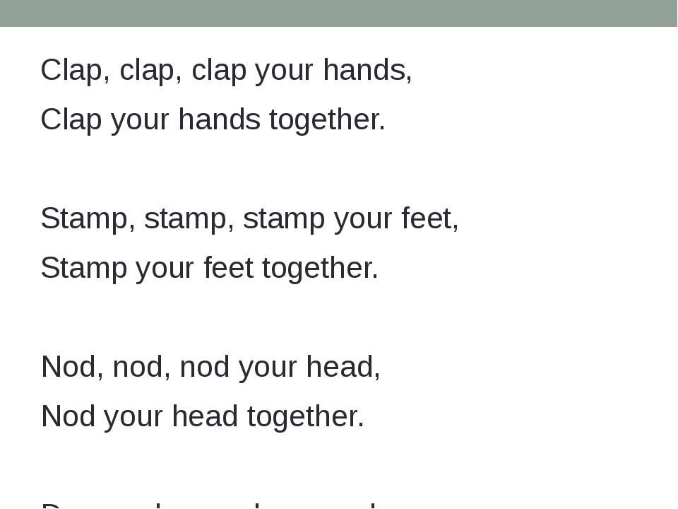 Clap, clap, clap your hands, Clap your hands together. Stamp, stamp, stamp y...