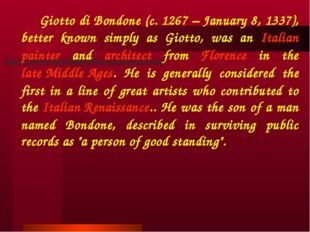 Giotto di Bondone (c. 1267 – January 8, 1337), better known simply as Giotto