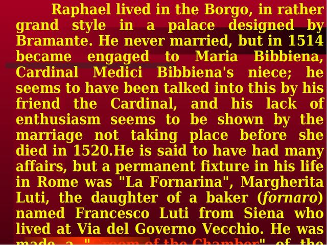 Raphael lived in the Borgo, in rather grand style in a palace designed by Br...