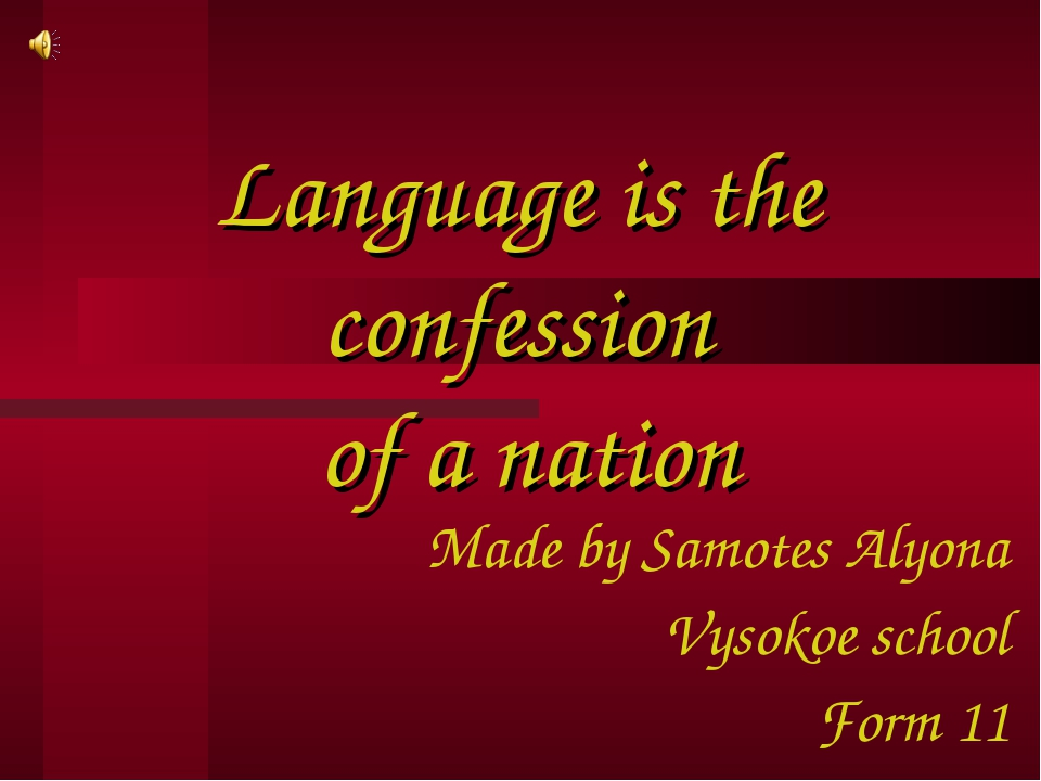 Language is the confession of a nation Made by Samotes Alyona Vysokoe school...