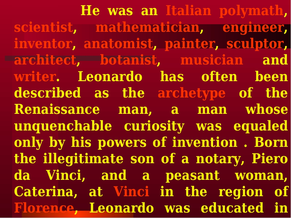 He was an Italian polymath, scientist, mathematician, engineer, inventor, an...