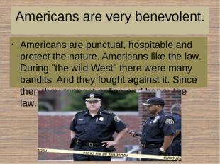 Americans are very benevolent. Americans are punctual, hospitable and protect
