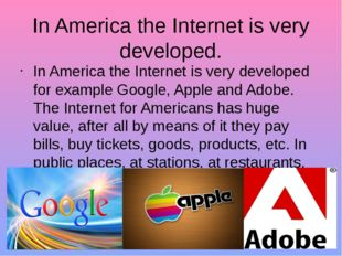 In America the Internet is very developed. In America the Internet is very de