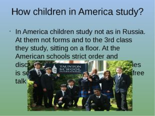 How children in America study? In America children study not as in Russia. At