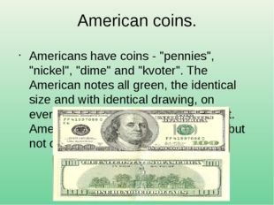 "American coins. Americans have coins - ""pennies"", ""nickel"", ""dime"" and ""kvote"