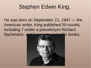 Stephen Edwin King. He was born on September 21, 1947 — the American writer.