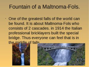 Fountain of a Maltnoma-Fols. One of the greatest falls of the world can be fo