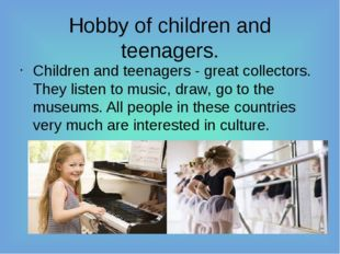 Hobby of children and teenagers. Children and teenagers - great collectors. T