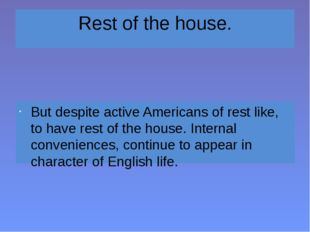 Rest of the house. But despite active Americans of rest like, to have rest of
