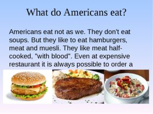 What do Americans eat? Americans eat not as we. They don't eat soups. But the