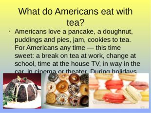 What do Americans eat with tea? Americans love a pancake, a doughnut, pudding