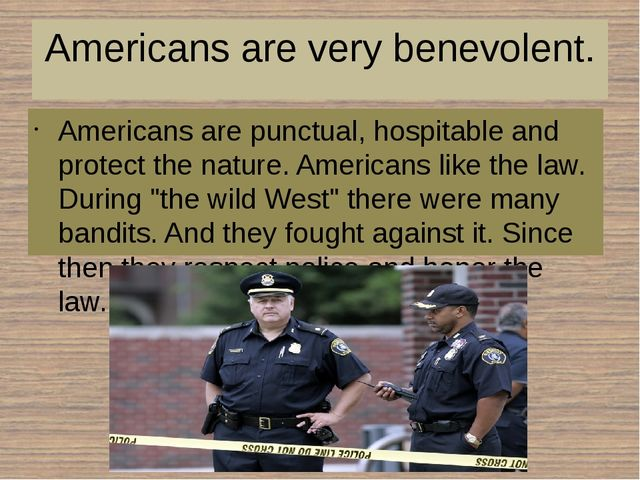 Americans are very benevolent. Americans are punctual, hospitable and protect...