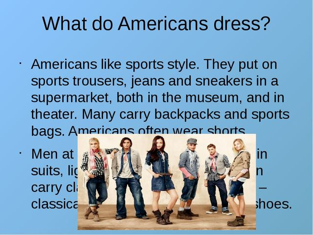 What do Americans dress? Americans like sports style. They put on sports trou...