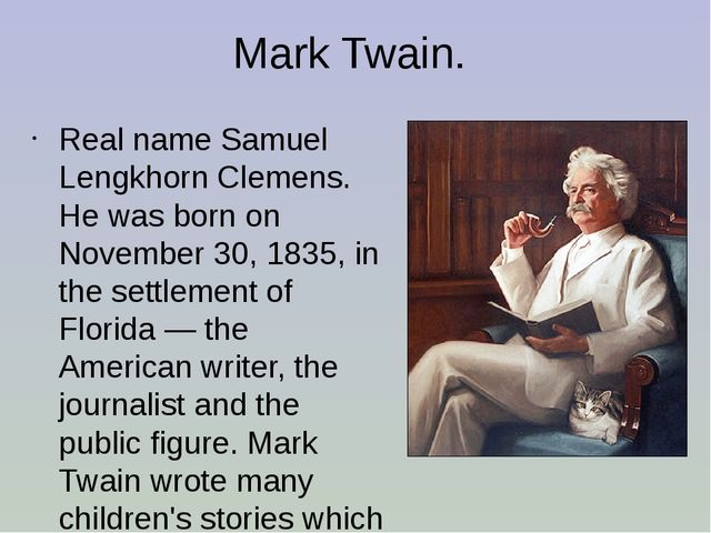 Mark Twain. Real name Samuel Lengkhorn Clemens. He was born on November 30, 1...