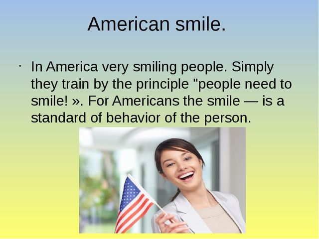 American smile. In America very smiling people. Simply they train by the prin...