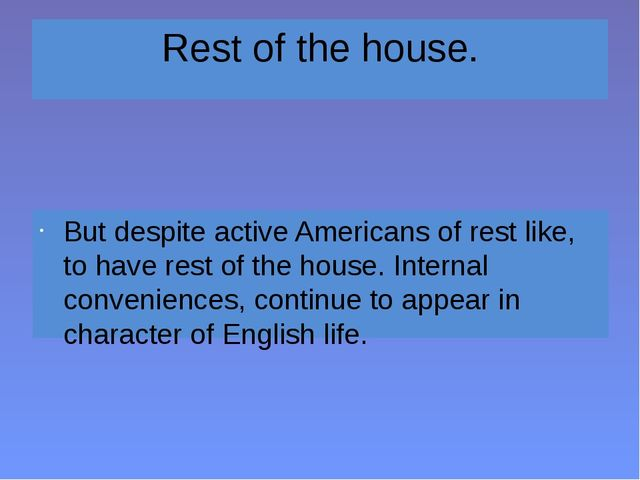 Rest of the house. But despite active Americans of rest like, to have rest of...