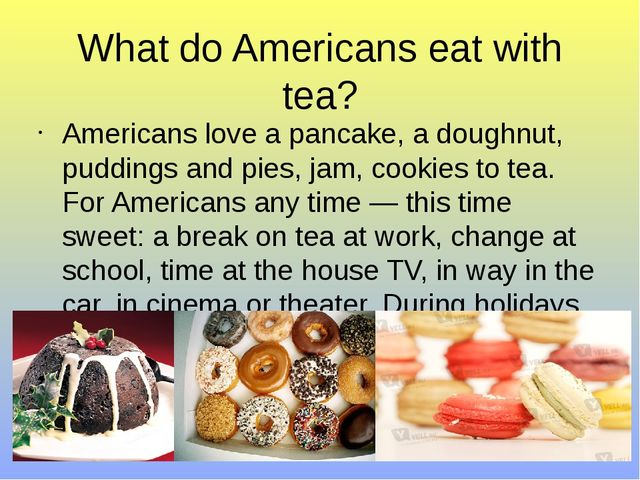 What do Americans eat with tea? Americans love a pancake, a doughnut, pudding...
