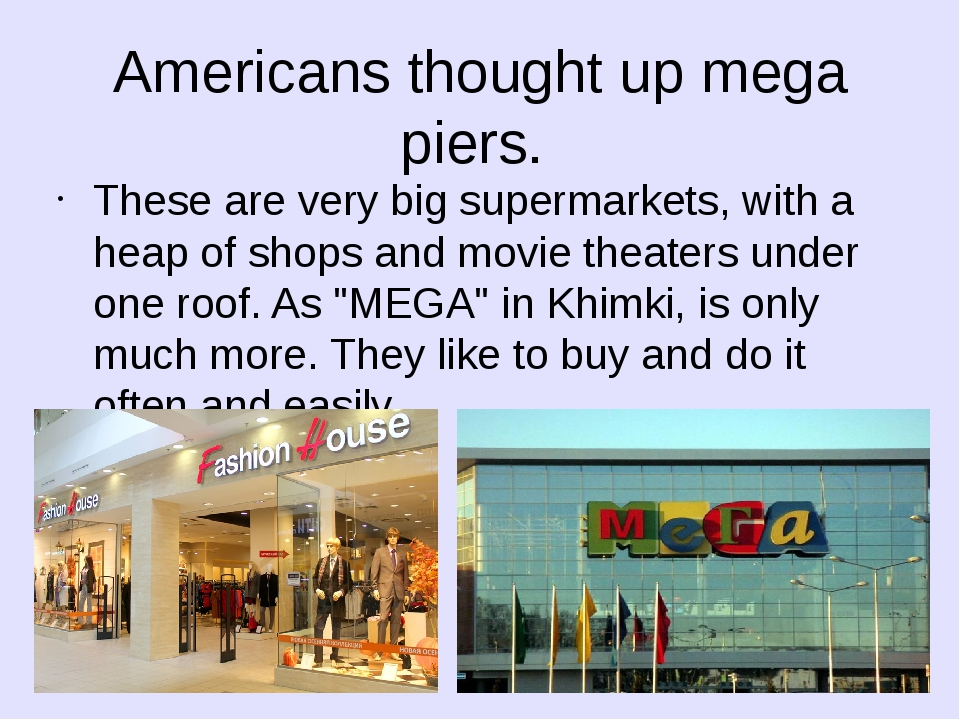 Americans thought up mega piers. These are very big supermarkets, with a heap...