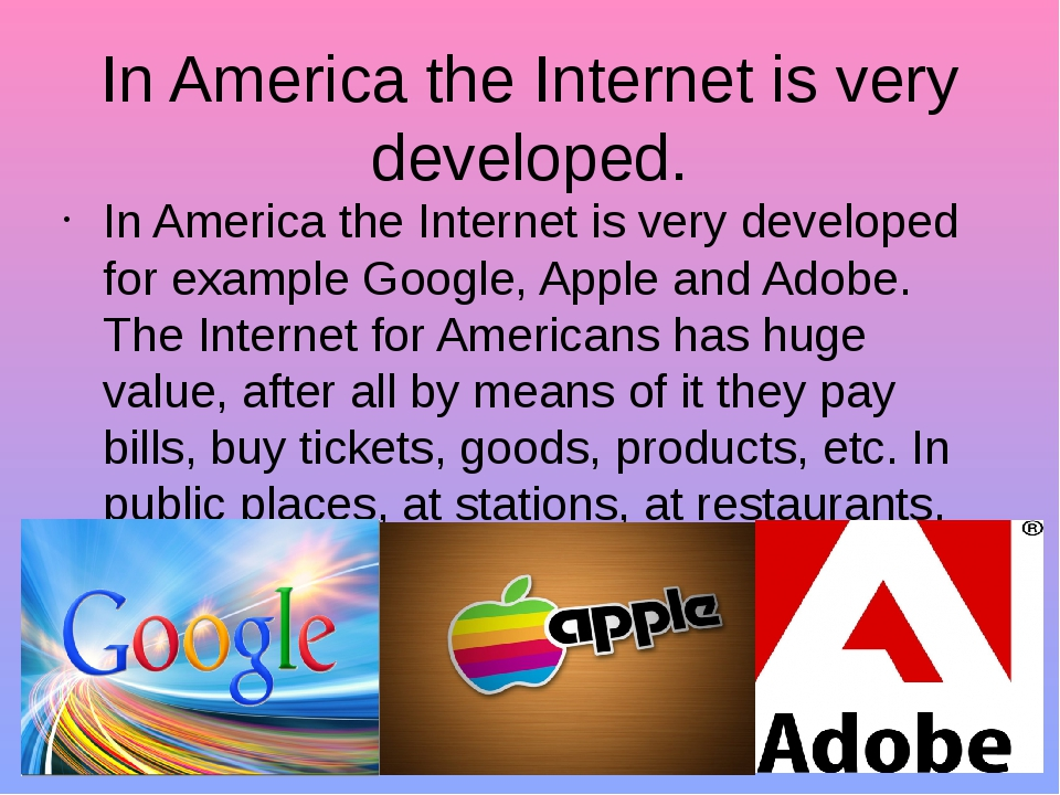 In America the Internet is very developed. In America the Internet is very de...